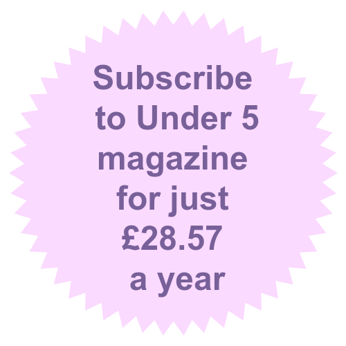 Subscribe to Under 5 magazine